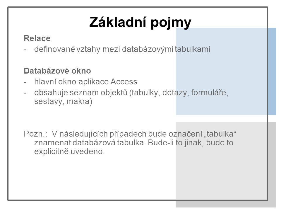 """Základní pojmy Relace -definované vztahy mezi databázovými tabulkami Databázové okno -hlavní okno aplikace Access -obsahuje seznam objektů (tabulky, dotazy, formuláře, sestavy, makra) Pozn.:V následujících případech bude označení """"tabulka znamenat databázová tabulka."""