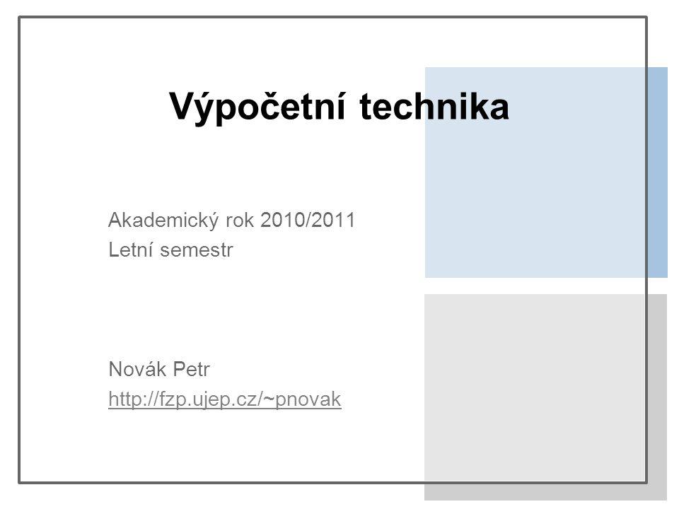 Výpočetní technika Akademický rok 2010/2011 Letní semestr Novák Petr http://fzp.ujep.cz/~pnovak