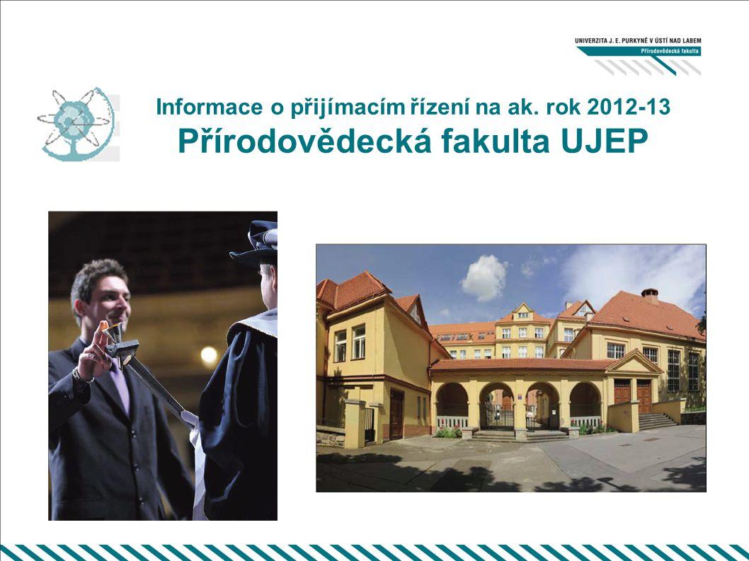 Informace o přijímacím řízení na ak. rok 2012-13 Přírodovědecká fakulta UJEP