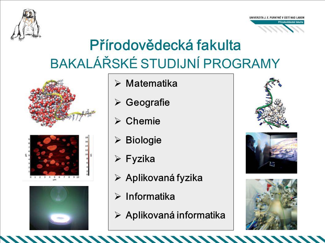 Přírodovědecká fakulta BAKALÁŘSKÉ STUDIJNÍ PROGRAMY  Matematika  Geografie  Chemie  Biologie  Fyzika  Aplikovaná fyzika  Informatika  Aplikovaná informatika