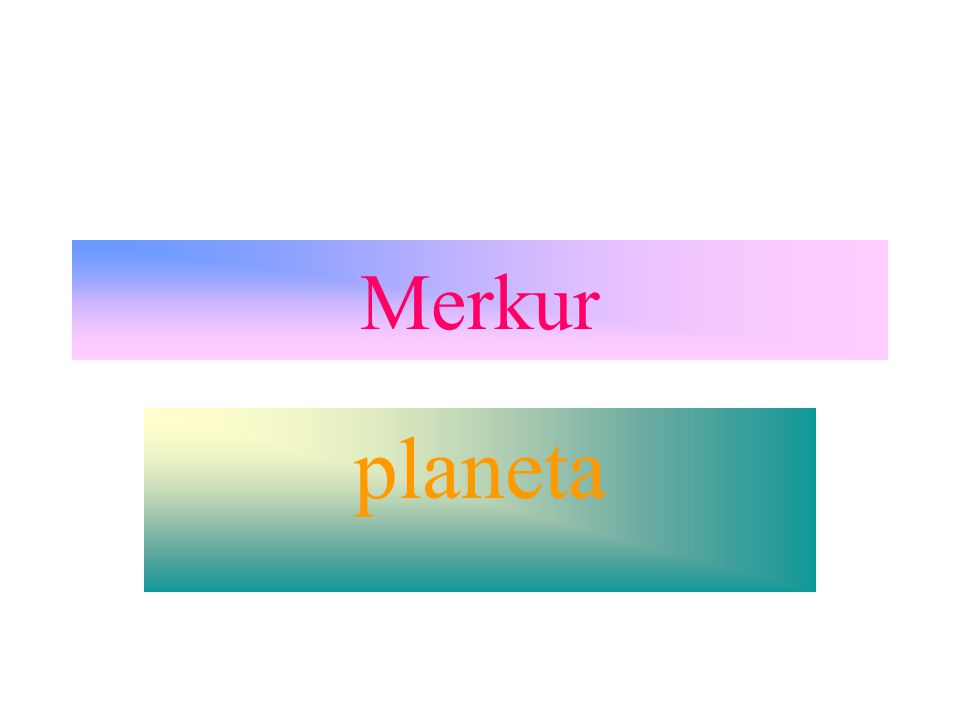 Zajímavosti Merkur je druhou nejmenší planetou ve sluneční soustavě.