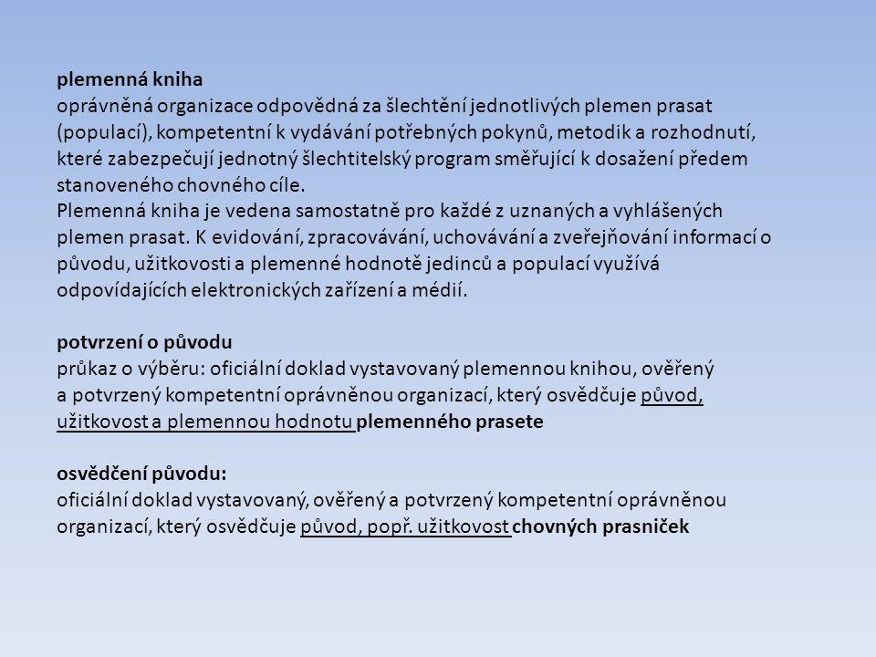plemenná kniha oprávněná organizace odpovědná za šlechtění jednotlivých plemen prasat (populací), kompetentní k vydávání potřebných pokynů, metodik a