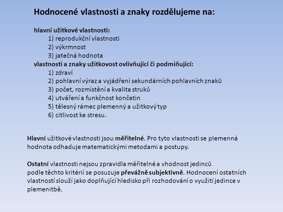 Hodnocené vlastnosti a znaky rozdělujeme na: hlavní užitkové vlastnosti: 1) reprodukční vlastnosti 2) výkrmnost 3) jatečná hodnota vlastnosti a znaky