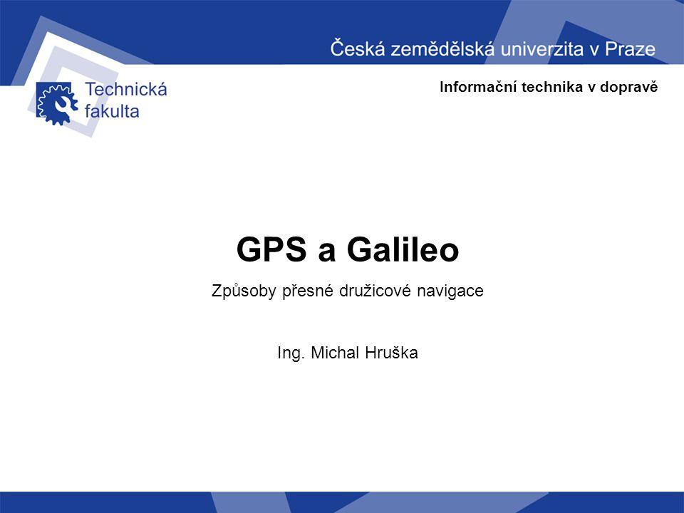 Informační technika v dopravě GPS a Galileo – způsoby přesné družicové navigace GPS - zpřesňování výpočtu polohy - Systém GPS je zatížen mnoha různými chybami, které snižují jeho přesnost - Proto je nutné pro další zpřesnění systému, využívat dalších technologií - DGPS, EGNOS, WAAS a další...