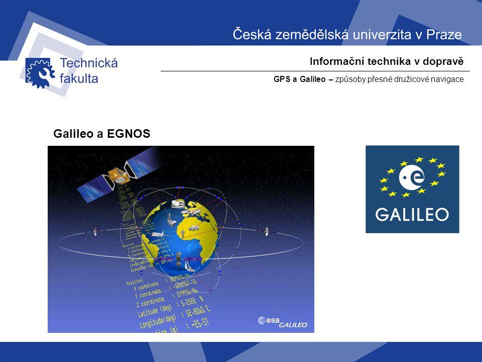 Informační technika v dopravě GPS a Galileo – způsoby přesné družicové navigace Galileo a EGNOS