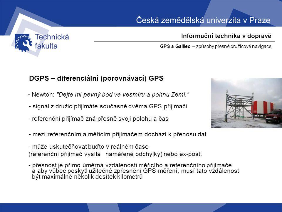 Informační technika v dopravě GPS a Galileo – způsoby přesné družicové navigace DGPS – diferenciální (porovnávací) GPS - Newton: