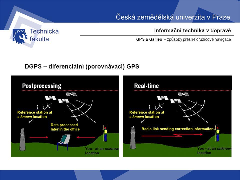 Informační technika v dopravě GPS a Galileo – způsoby přesné družicové navigace DGPS – diferenciální (porovnávací) GPS