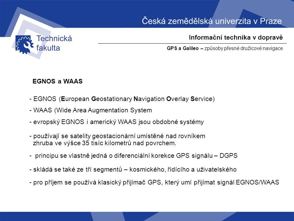 Informační technika v dopravě GPS a Galileo – způsoby přesné družicové navigace EGNOS a WAAS - EGNOS (European Geostationary Navigation Overlay Servic