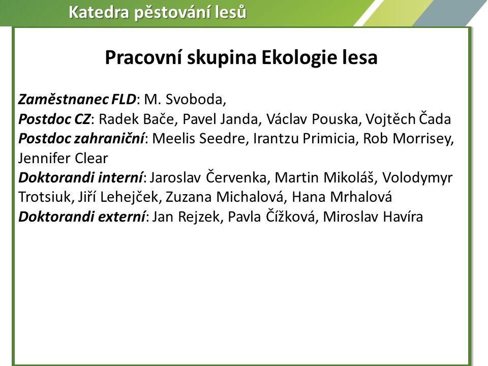 Pracovní skupina Ekologie lesa Zaměstnanec FLD: M. Svoboda, Postdoc CZ: Radek Bače, Pavel Janda, Václav Pouska, Vojtěch Čada Postdoc zahraniční: Meeli