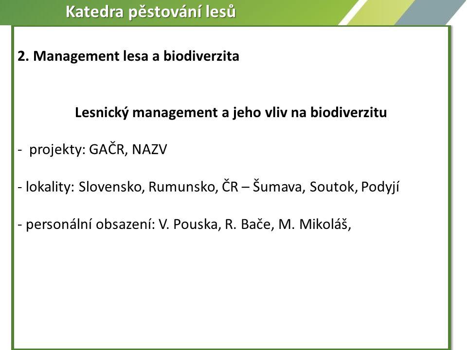 2. Management lesa a biodiverzita Lesnický management a jeho vliv na biodiverzitu - projekty: GAČR, NAZV - lokality: Slovensko, Rumunsko, ČR – Šumava,