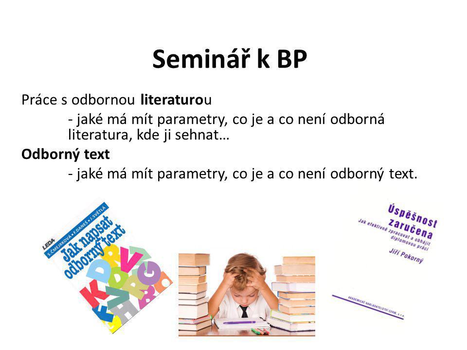 Seminář k BP Práce s odbornou literaturou - jaké má mít parametry, co je a co není odborná literatura, kde ji sehnat… Odborný text - jaké má mít param