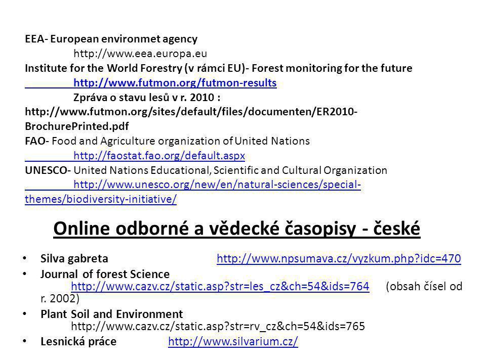 Online odborné a vědecké časopisy - české Silva gabreta http://www.npsumava.cz/vyzkum.php?idc=470http://www.npsumava.cz/vyzkum.php?idc=470 Journal of