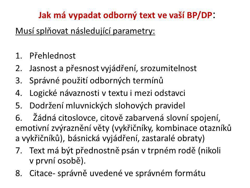 Jak má vypadat odborný text ve vaší BP/DP : Musí splňovat následující parametry: 1.Přehlednost 2.Jasnost a přesnost vyjádření, srozumitelnost 3.Správn