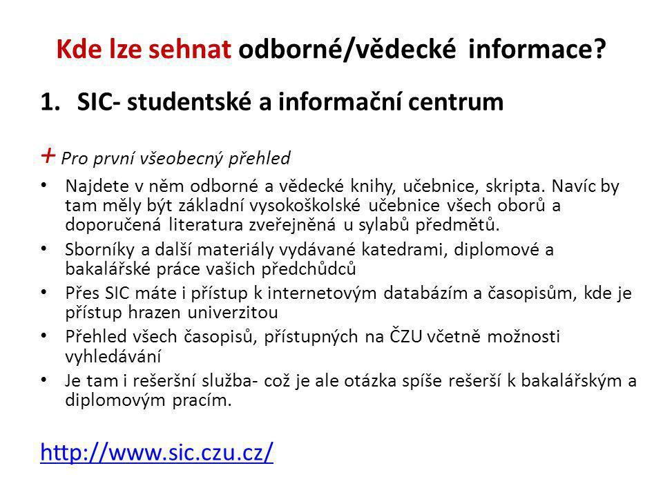 Kde lze sehnat odborné/vědecké informace? 1.SIC- studentské a informační centrum + Pro první všeobecný přehled Najdete v něm odborné a vědecké knihy,