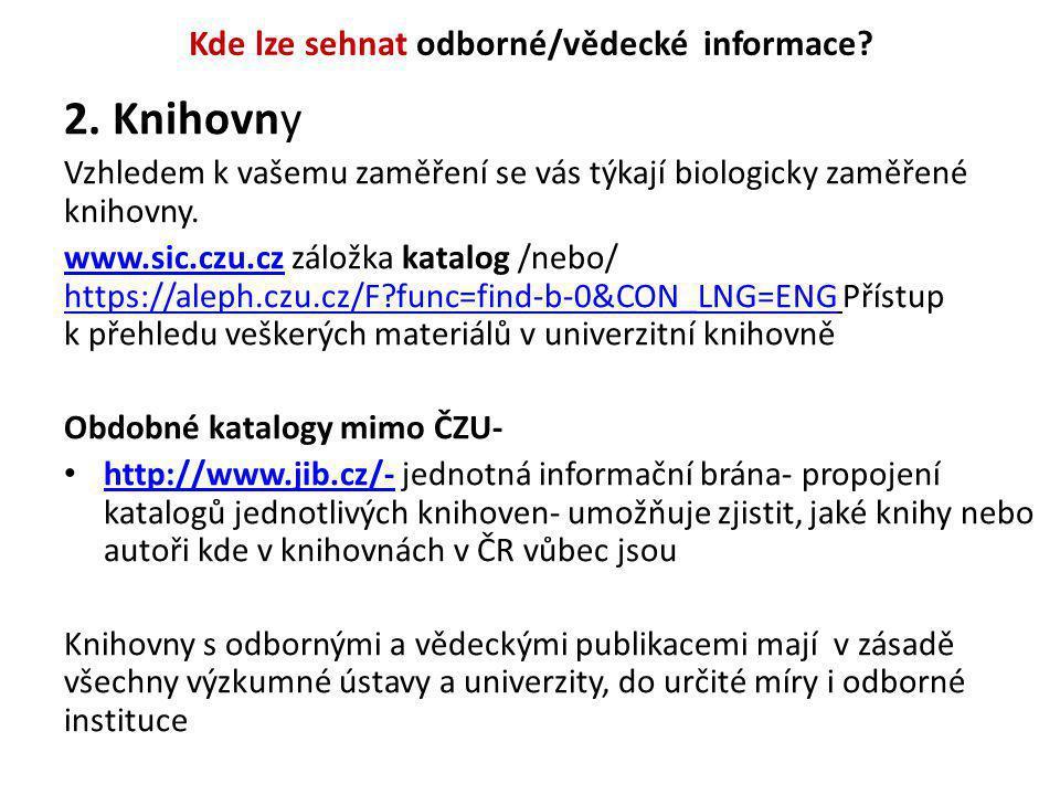 Kde lze sehnat odborné/vědecké informace? 2. Knihovny Vzhledem k vašemu zaměření se vás týkají biologicky zaměřené knihovny. www.sic.czu.czwww.sic.czu