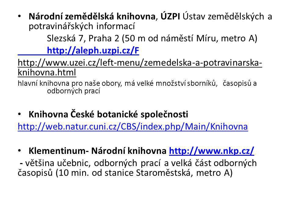 Národní zemědělská knihovna, ÚZPI Ústav zemědělských a potravinářských informací Slezská 7, Praha 2 (50 m od náměstí Míru, metro A) http://aleph.uzpi.