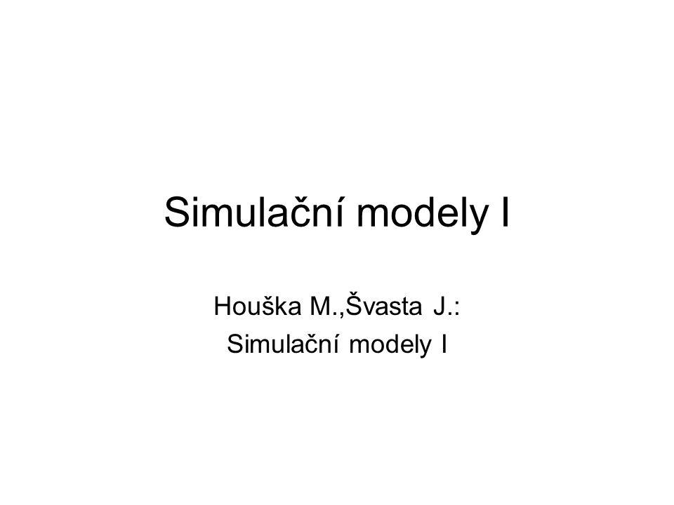Simulační modely I Houška M.,Švasta J.: Simulační modely I