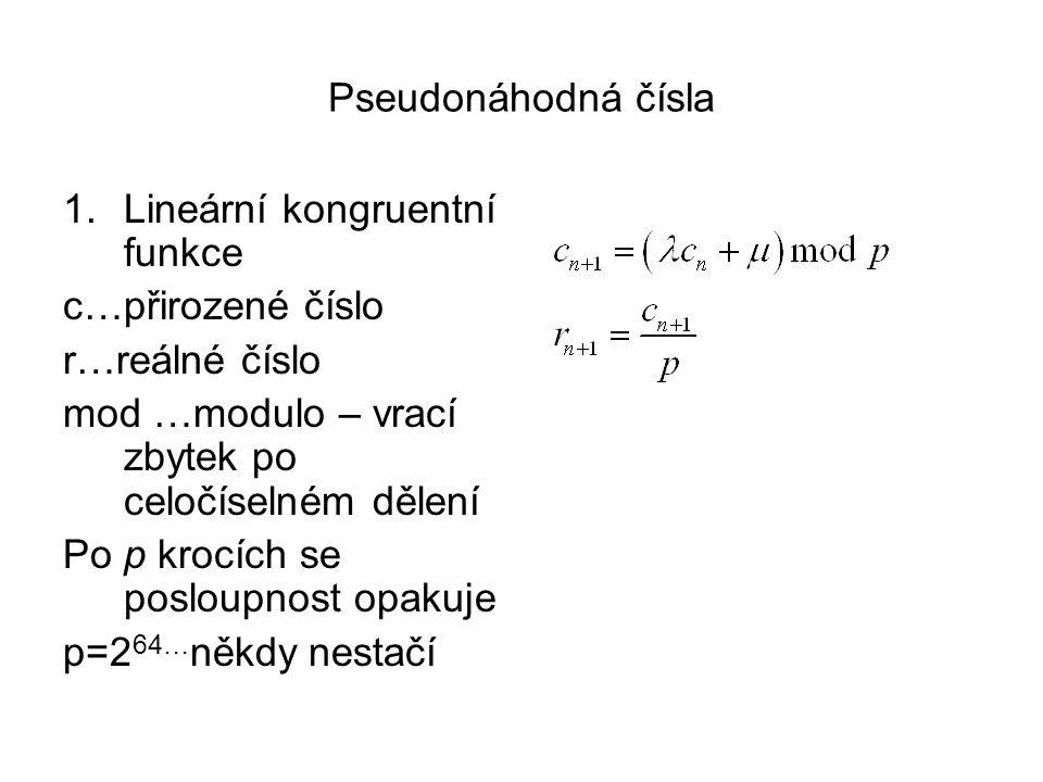 Pseudonáhodná čísla 1.Lineární kongruentní funkce c…přirozené číslo r…reálné číslo mod …modulo – vrací zbytek po celočíselném dělení Po p krocích se p