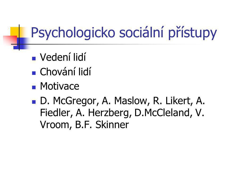Psychologicko sociální přístupy Vedení lidí Chování lidí Motivace D.