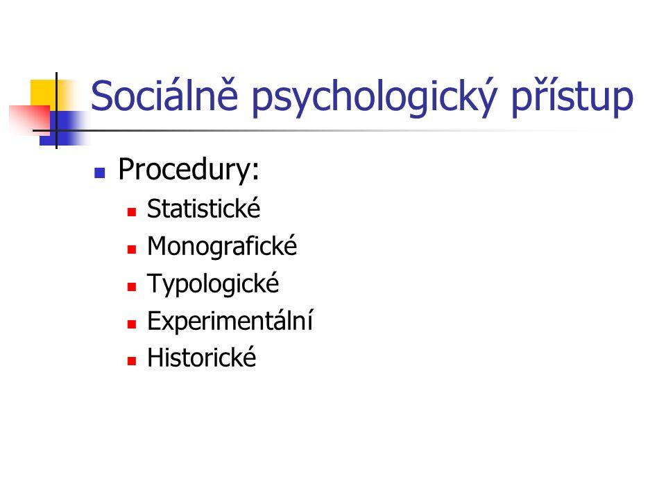 Sociálně psychologický přístup Procedury: Statistické Monografické Typologické Experimentální Historické