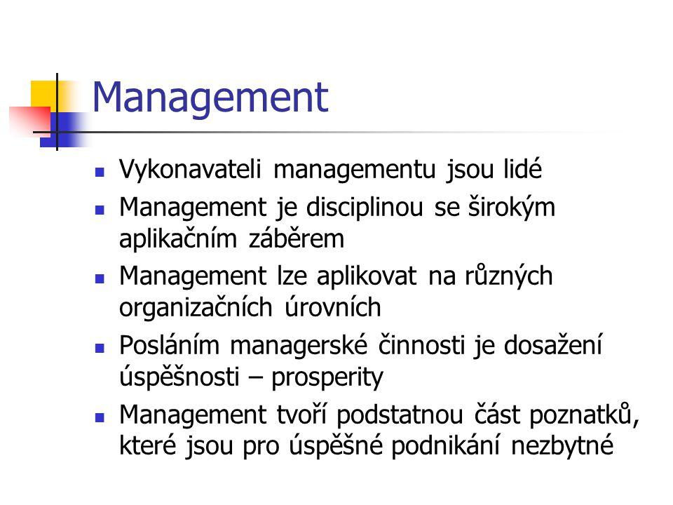 Management Vykonavateli managementu jsou lidé Management je disciplinou se širokým aplikačním záběrem Management lze aplikovat na různých organizačníc