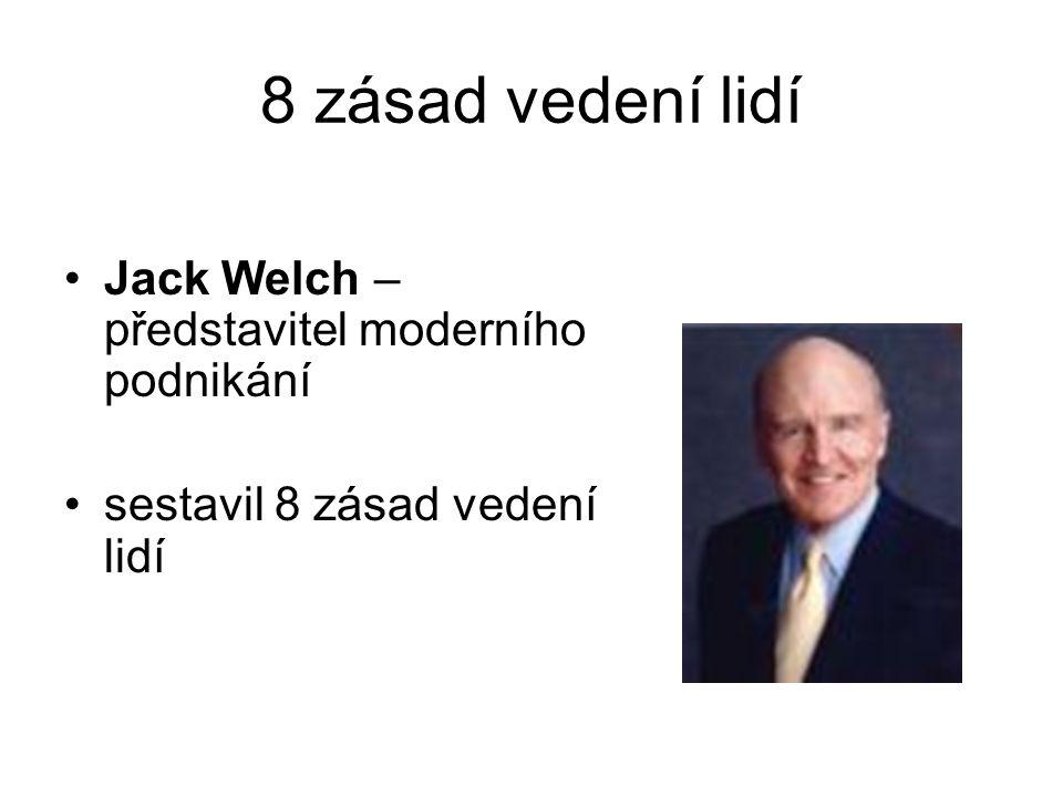 8 zásad vedení lidí Jack Welch – představitel moderního podnikání sestavil 8 zásad vedení lidí