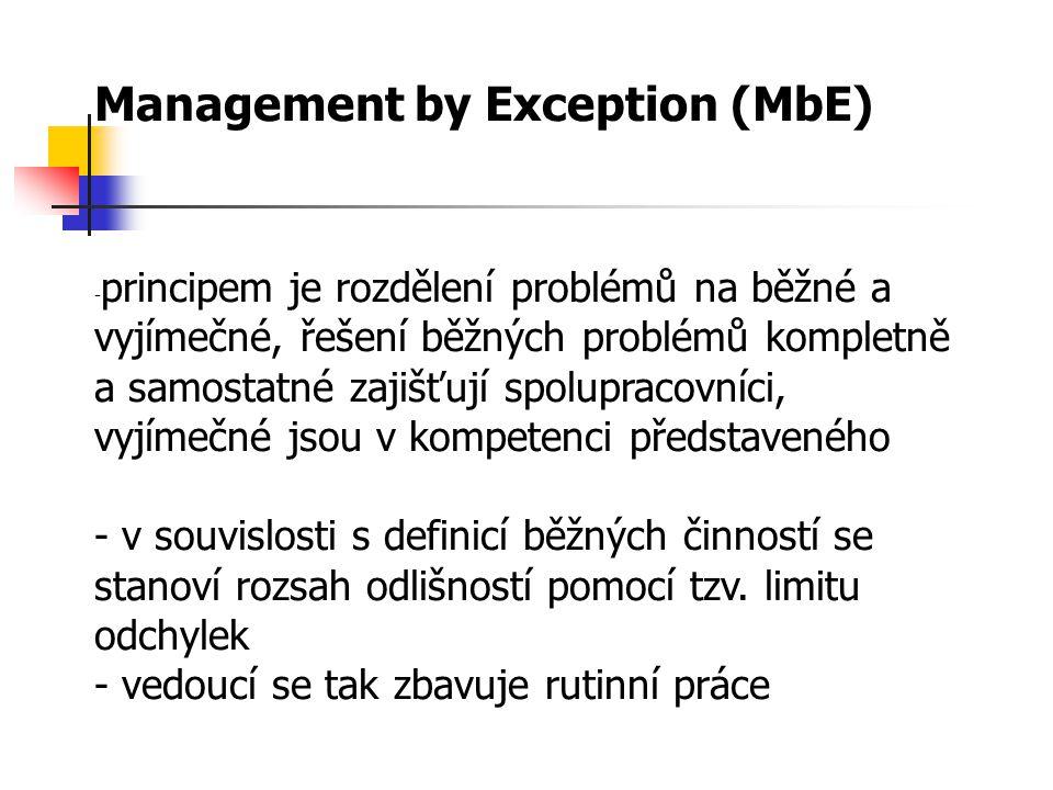 Management by Exception (MbE) - principem je rozdělení problémů na běžné a vyjímečné, řešení běžných problémů kompletně a samostatné zajišťují spolupracovníci, vyjímečné jsou v kompetenci představeného - v souvislosti s definicí běžných činností se stanoví rozsah odlišností pomocí tzv.