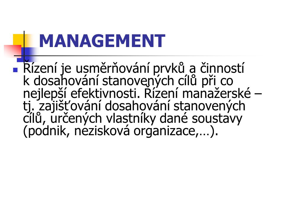 MANAGEMENT Řízení je usměrňování prvků a činností k dosahování stanovených cílů při co nejlepší efektivnosti.