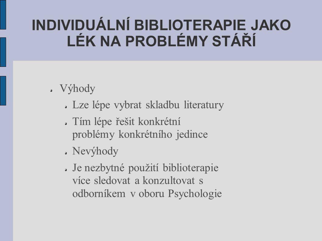 INDIVIDUÁLNÍ BIBLIOTERAPIE JAKO LÉK NA PROBLÉMY STÁŘÍ Výhody Lze lépe vybrat skladbu literatury Tím lépe řešit konkrétní problémy konkrétního jedince Nevýhody Je nezbytné použití biblioterapie více sledovat a konzultovat s odborníkem v oboru Psychologie