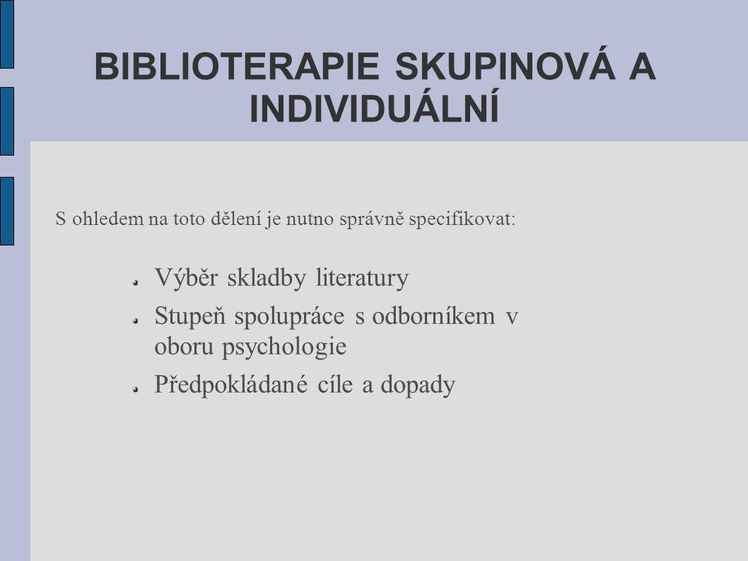 BIBLIOTERAPIE SKUPINOVÁ A INDIVIDUÁLNÍ Výběr skladby literatury Stupeň spolupráce s odborníkem v oboru psychologie Předpokládané cíle a dopady S ohledem na toto dělení je nutno správně specifikovat: