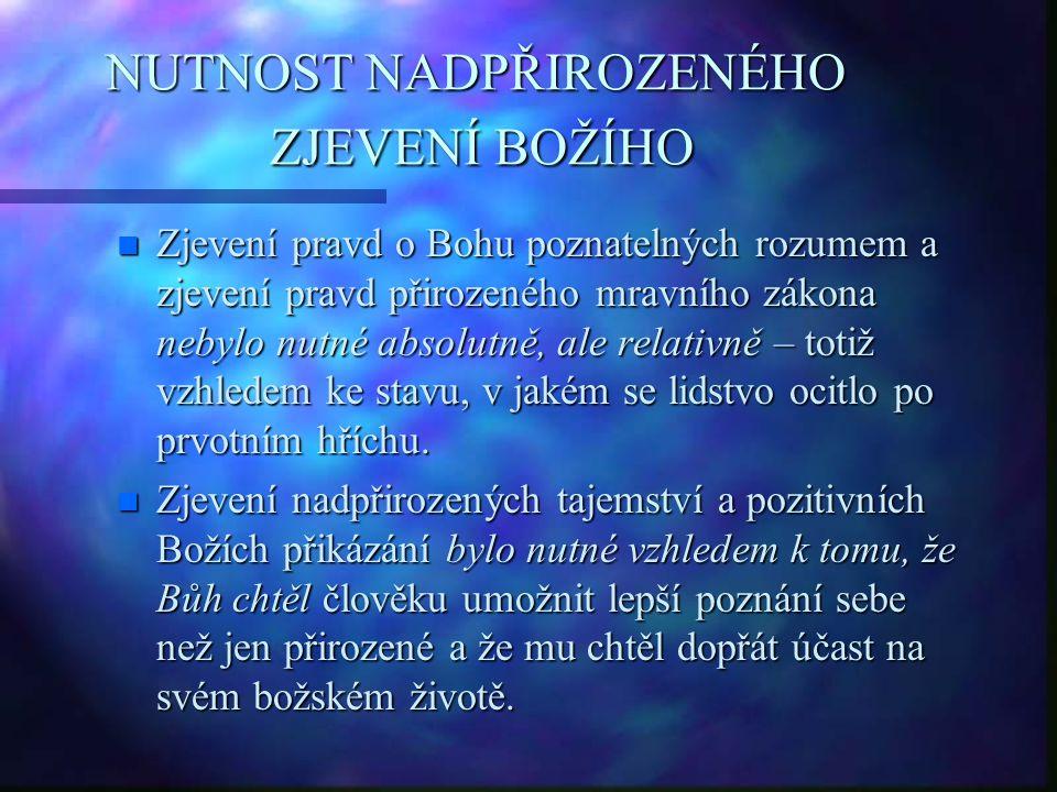 NUTNOST NADPŘIROZENÉHO ZJEVENÍ BOŽÍHO n Zjevení pravd o Bohu poznatelných rozumem a zjevení pravd přirozeného mravního zákona nebylo nutné absolutně,