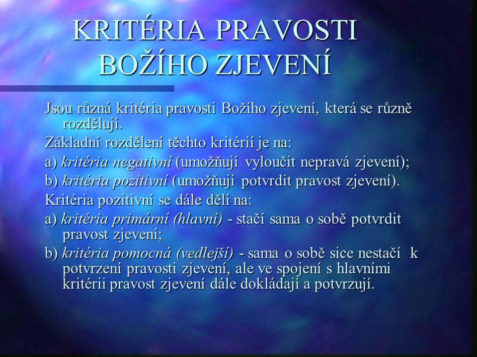 KRITÉRIA PRAVOSTI BOŽÍHO ZJEVENÍ Jsou různá kritéria pravosti Božího zjevení, která se různě rozdělují. Základní rozdělení těchto kritérií je na: a) k