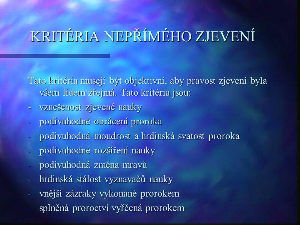 KRITÉRIA NEPŘÍMÉHO ZJEVENÍ Tato kritéria musejí být objektivní, aby pravost zjevení byla všem lidem zřejmá. Tato kritéria jsou: - vznešenost zjevené n