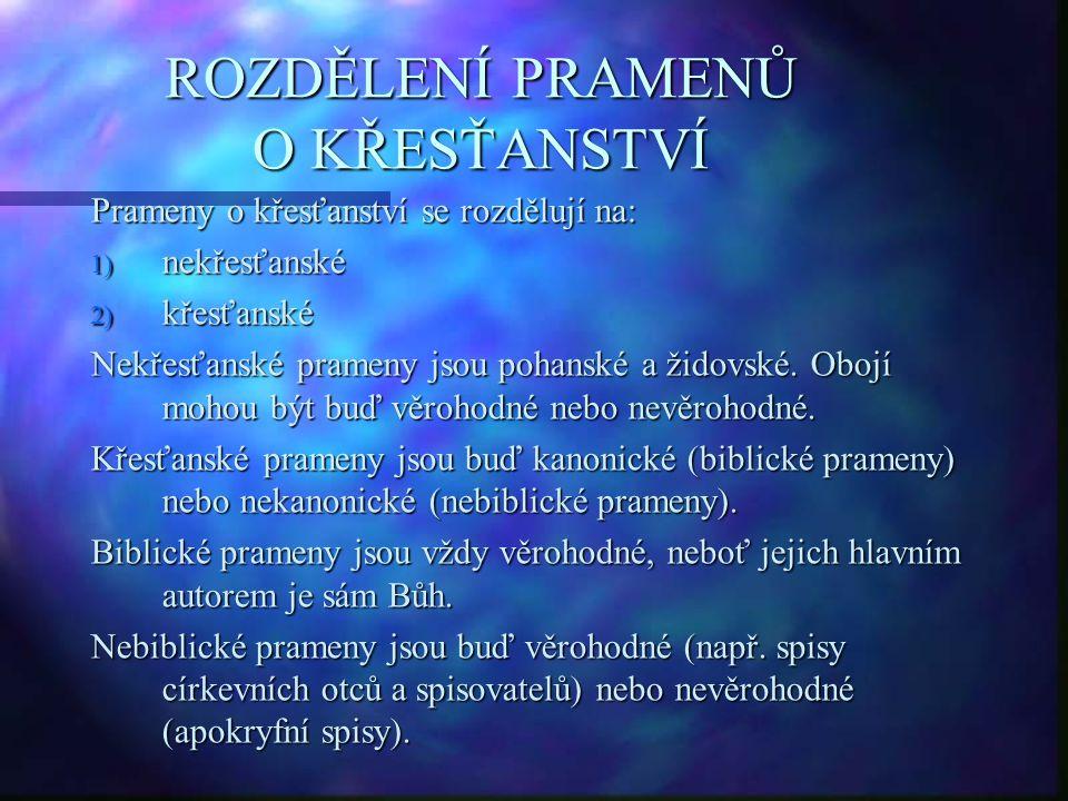 ROZDĚLENÍ PRAMENŮ O KŘESŤANSTVÍ Prameny o křesťanství se rozdělují na: 1) nekřesťanské 2) křesťanské Nekřesťanské prameny jsou pohanské a židovské.