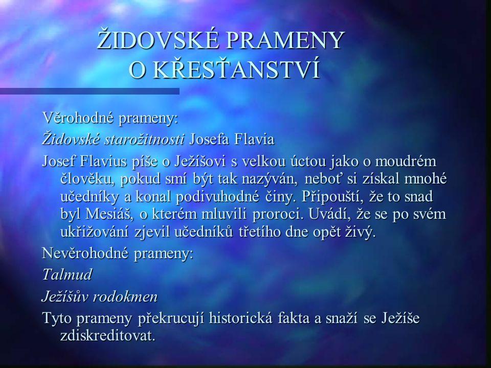 ŽIDOVSKÉ PRAMENY O KŘESŤANSTVÍ Věrohodné prameny: Židovské starožitnosti Josefa Flavia Josef Flavius píše o Ježíšovi s velkou úctou jako o moudrém člo