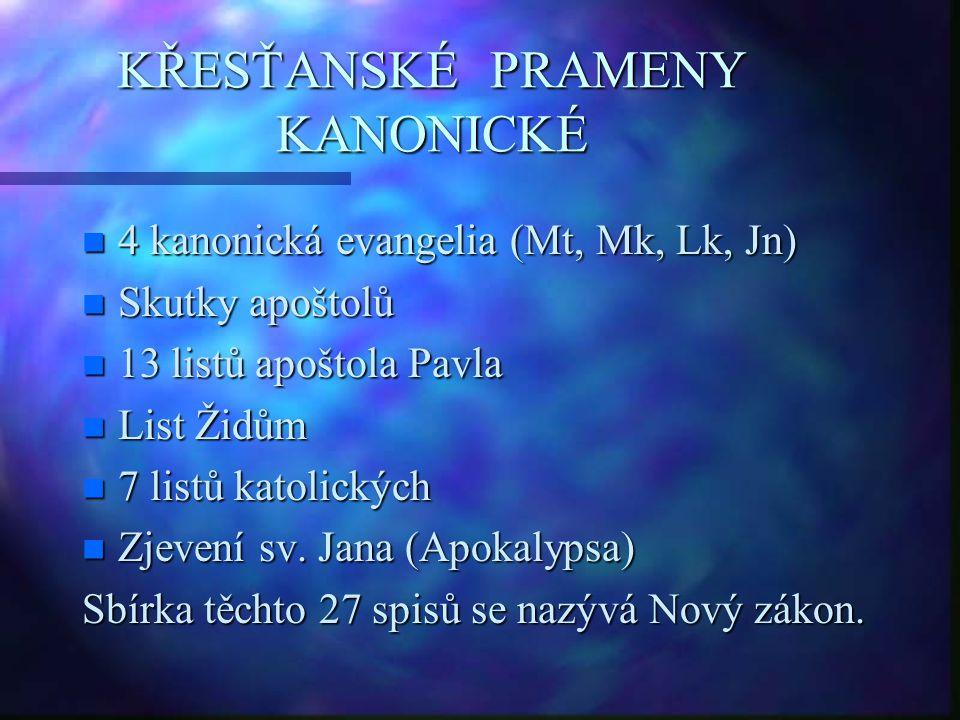 KŘESŤANSKÉ PRAMENY KANONICKÉ n 4 kanonická evangelia (Mt, Mk, Lk, Jn) n Skutky apoštolů n 13 listů apoštola Pavla n List Židům n 7 listů katolických n Zjevení sv.