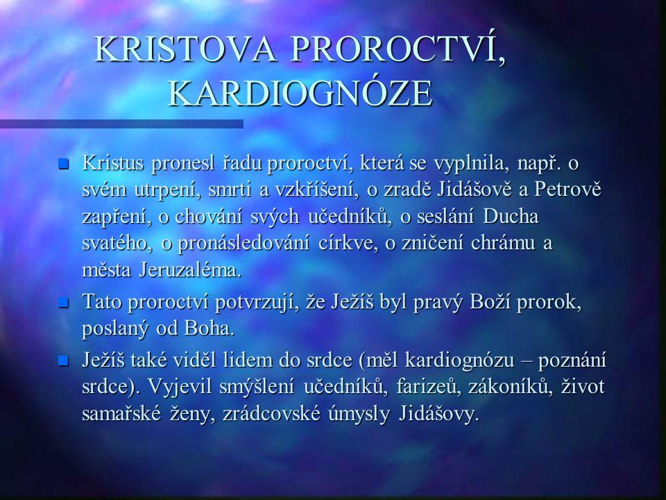 KRISTOVA PROROCTVÍ, KARDIOGNÓZE n Kristus pronesl řadu proroctví, která se vyplnila, např.