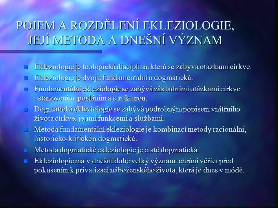 POJEM A ROZDĚLENÍ EKLEZIOLOGIE, JEJÍ METODA A DNEŠNÍ VÝZNAM n Ekleziologie je teologická disciplína, která se zabývá otázkami církve.