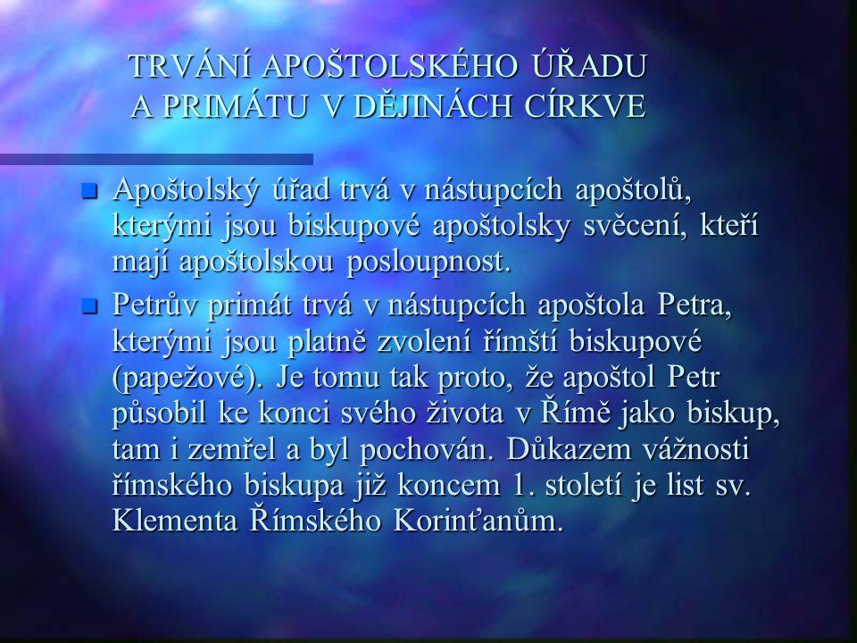 TRVÁNÍ APOŠTOLSKÉHO ÚŘADU A PRIMÁTU V DĚJINÁCH CÍRKVE n Apoštolský úřad trvá v nástupcích apoštolů, kterými jsou biskupové apoštolsky svěcení, kteří m