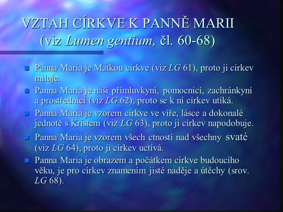 VZTAH CÍRKVE K PANNĚ MARII (viz Lumen gentium, čl. 60-68) n Panna Maria je Matkou církve (viz LG 61), proto ji církev miluje. n Panna Maria je naší př