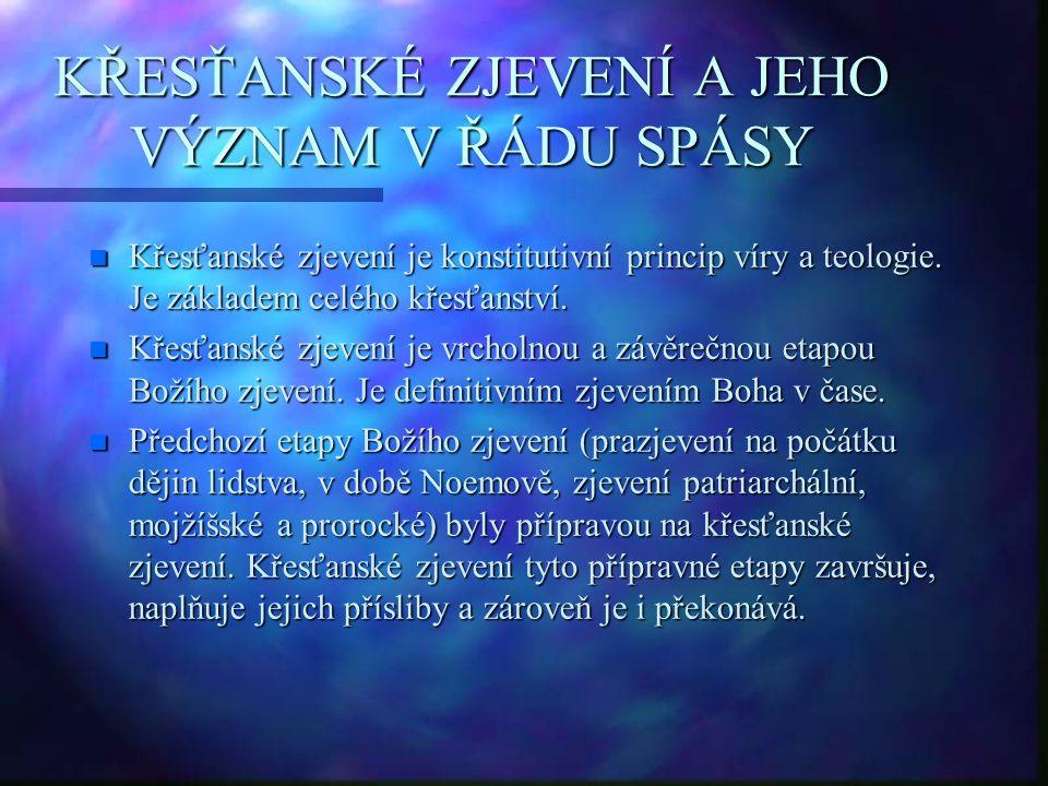 KŘESŤANSKÉ ZJEVENÍ A JEHO VÝZNAM V ŘÁDU SPÁSY n Křesťanské zjevení je konstitutivní princip víry a teologie. Je základem celého křesťanství. n Křesťan
