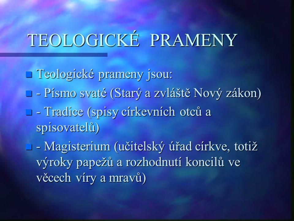 TEOLOGICKÉ PRAMENY n Teologické prameny jsou: n - Písmo svaté (Starý a zvláště Nový zákon) n - Tradice (spisy církevních otců a spisovatelů) n - Magis