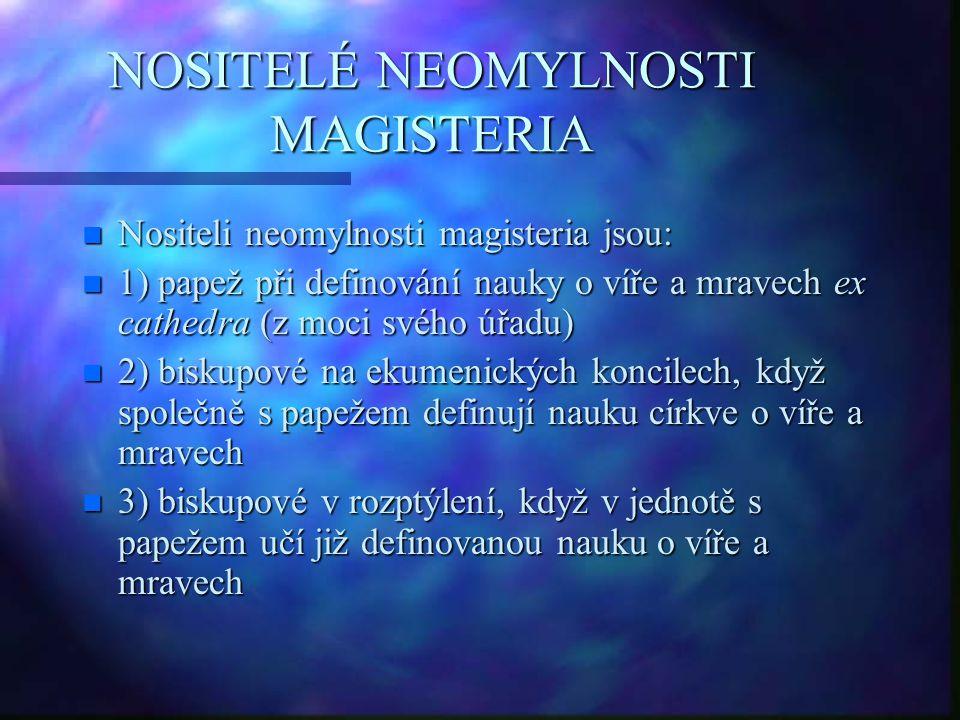 NOSITELÉ NEOMYLNOSTI MAGISTERIA n Nositeli neomylnosti magisteria jsou: n 1) papež při definování nauky o víře a mravech ex cathedra (z moci svého úřa
