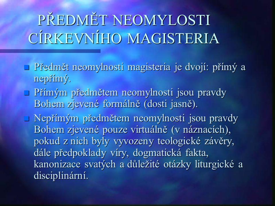 PŘEDMĚT NEOMYLOSTI CÍRKEVNÍHO MAGISTERIA n Předmět neomylnosti magisteria je dvojí: přímý a nepřímý. n Přímým předmětem neomylnosti jsou pravdy Bohem
