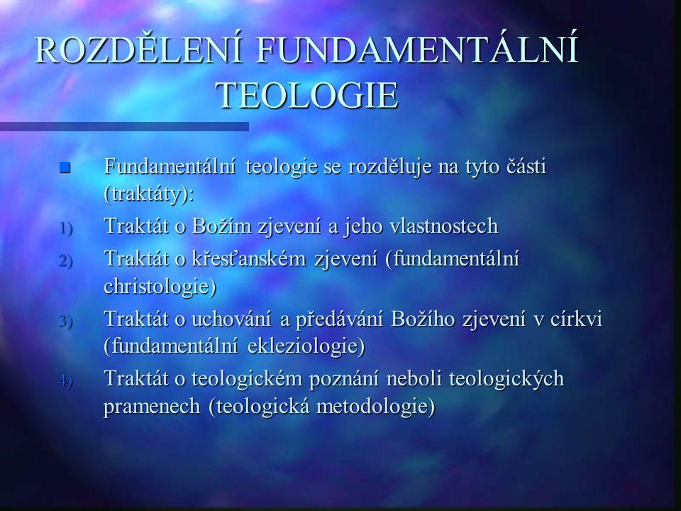 ROZDĚLENÍ FUNDAMENTÁLNÍ TEOLOGIE n Fundamentální teologie se rozděluje na tyto části (traktáty): 1) Traktát o Božím zjevení a jeho vlastnostech 2) Tra
