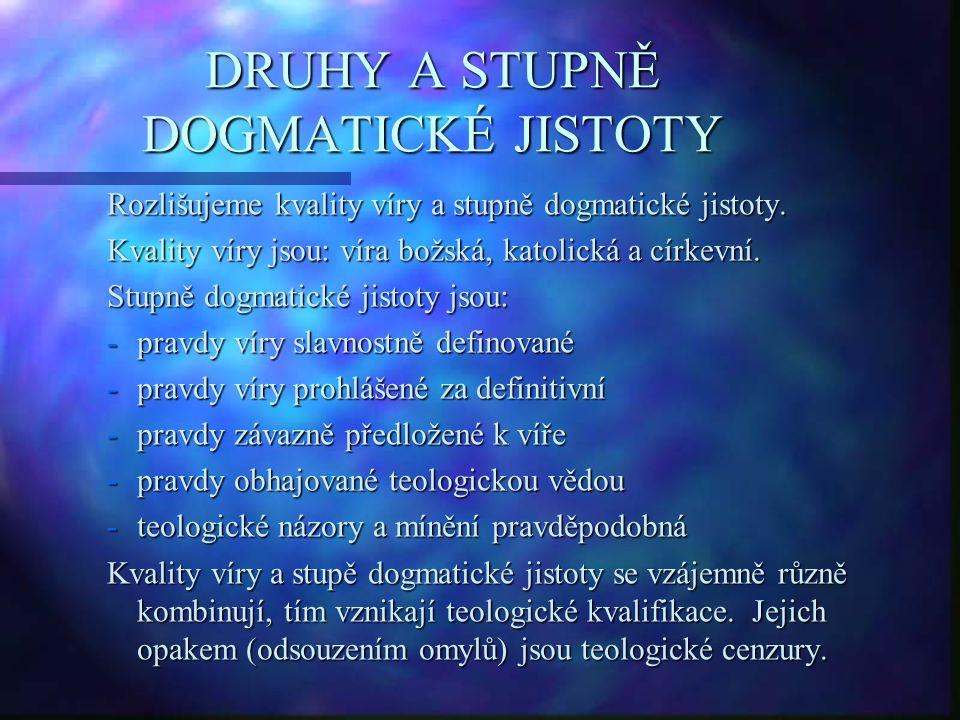 DRUHY A STUPNĚ DOGMATICKÉ JISTOTY Rozlišujeme kvality víry a stupně dogmatické jistoty.