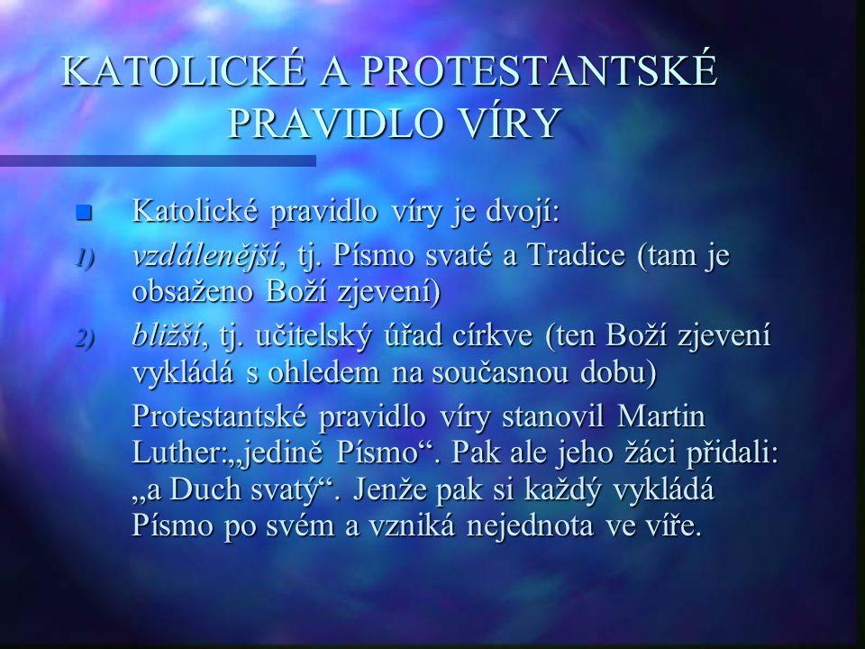 KATOLICKÉ A PROTESTANTSKÉ PRAVIDLO VÍRY n Katolické pravidlo víry je dvojí: 1) vzdálenější, tj. Písmo svaté a Tradice (tam je obsaženo Boží zjevení) 2