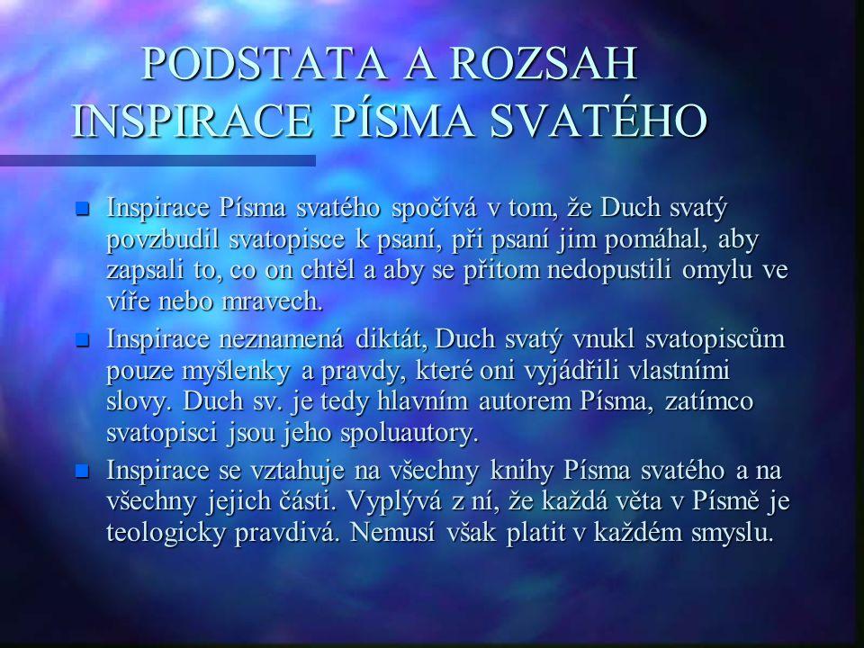 PODSTATA A ROZSAH INSPIRACE PÍSMA SVATÉHO n Inspirace Písma svatého spočívá v tom, že Duch svatý povzbudil svatopisce k psaní, při psaní jim pomáhal,
