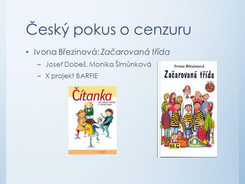 Český pokus o cenzuru Ivona Březinová: Začarovaná třída –Josef Dobeš, Monika Šimůnková –X projekt BARFIE