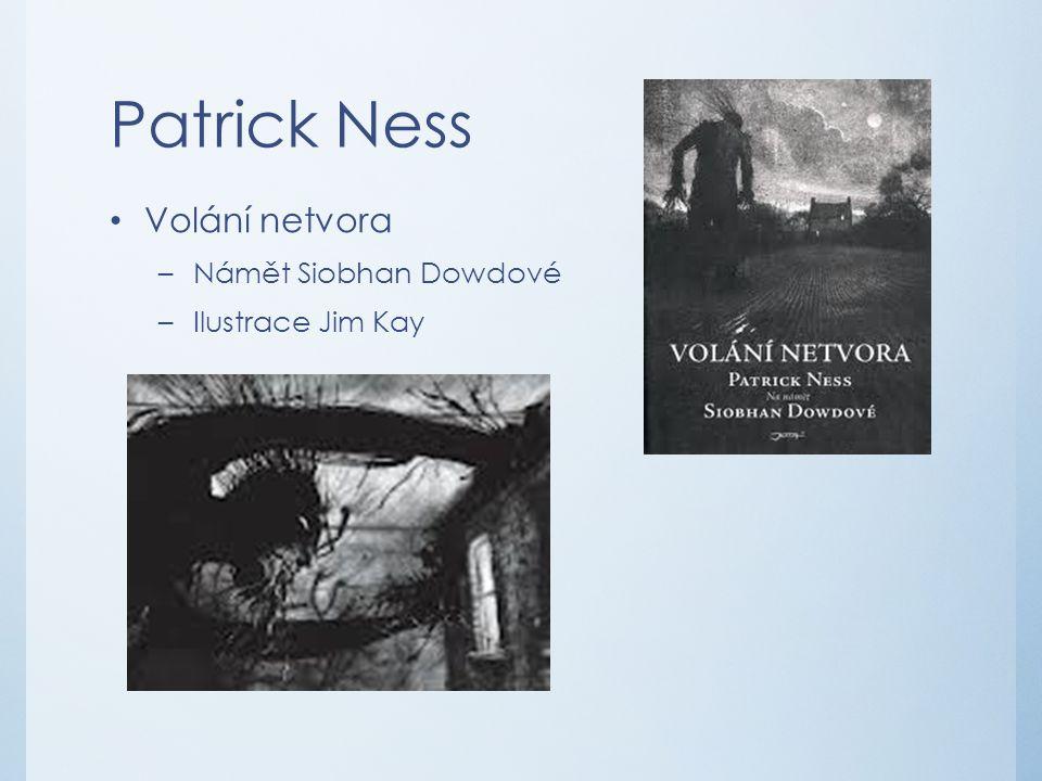 Patrick Ness Volání netvora –Námět Siobhan Dowdové –Ilustrace Jim Kay
